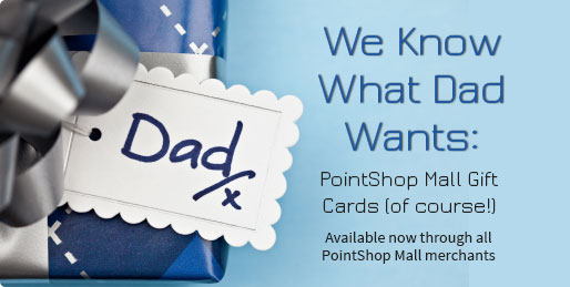 We Know What Dad Wants: PointShop Mall Gift Cards (of course!)